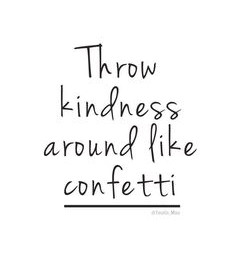 Shower Kindness around Like Confetti