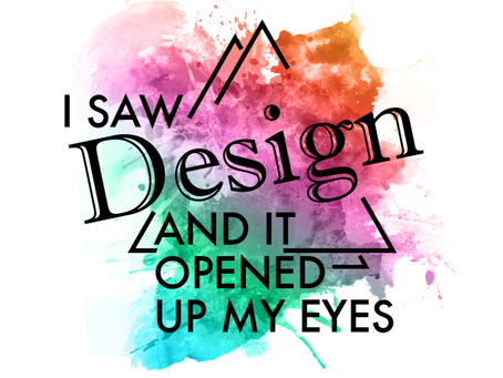 I Saw Design and It Opened Up My Eyes
