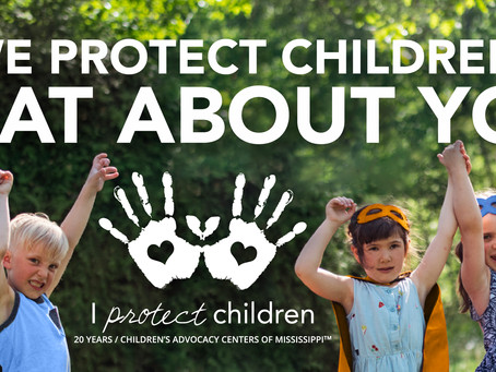 """I Protect Children"" Children's Advocacy Centers of Mississippi's 20th Anniversary Movement"
