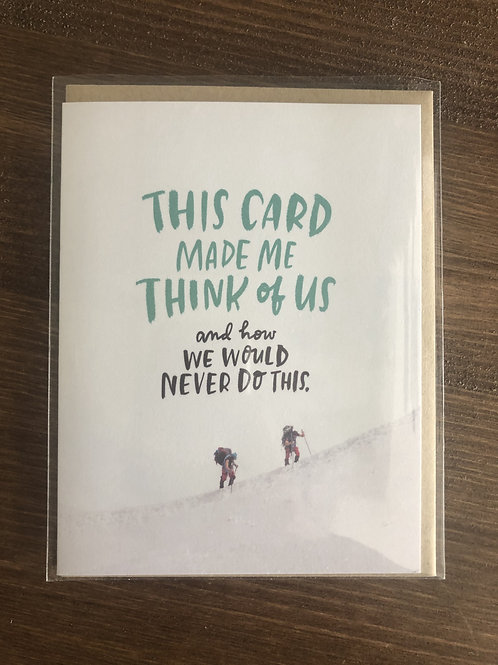 2-02608 -THIS CARD MADE ME THINK OF US - AND HOW WE WOULD NEVER DO THIS.