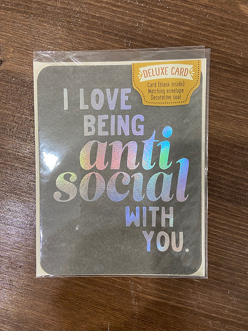 C0104 - I LOVE BEING ANTI SOCIAL WITH YOU