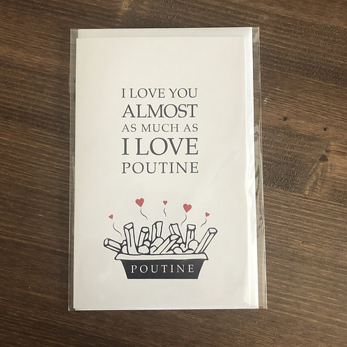 CC11 - I LOVE YOU ALMOST AS MUCH AS I LOVE POUTINE