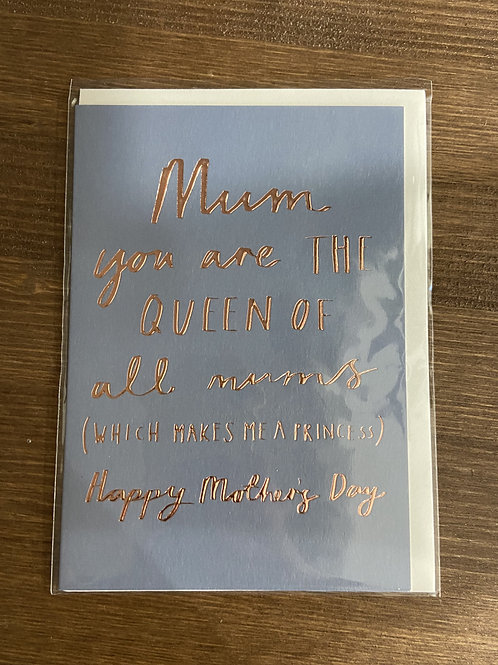AFM121 - MUM YOU ARE THE QUEEN OF ALL MUMS (WHICH MAKES ME A PRINCESS) HMD