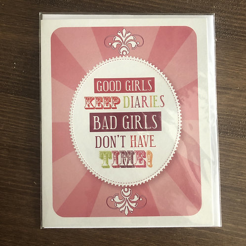 PL39 - GOOD GIRLS KEEP DIARIES, BAD GIRLS DON'T HAVE TIME!