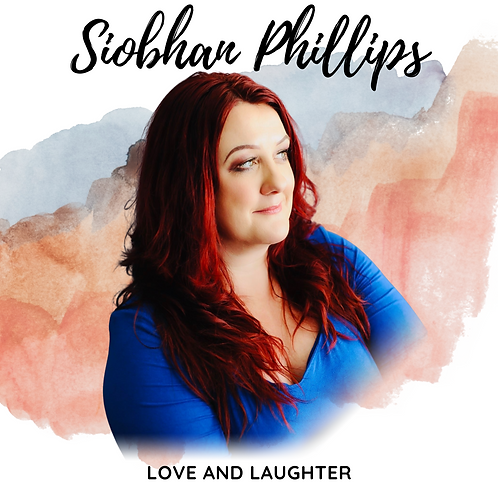 SIOBHAN PHILLIPS: LOVE AND LAUGHTER CD SIGNED EDITION (PREORDER)