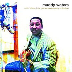 Muddy Waters / The Golden Anniversary Collection