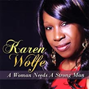Karen Wolfe / A Woman Needs A Strong Man