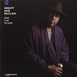Mighty Sam McClain / Give It Up To Love