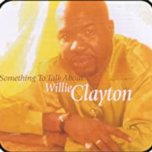 Willie Clayton / Something To Talk About