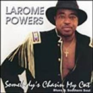 Larome Powers / Somebody's Chasin My Cat