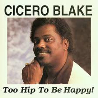 Cicero Blake / Too Hip To Be Happy