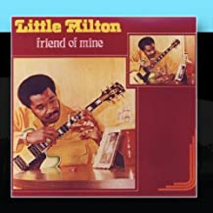 Little Milton / Friend Of Mine