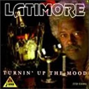 Latimore / Turnin' Up The Mood