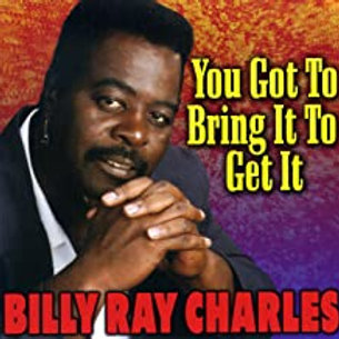 Billy Ray Charles / You Got To Bring It To get It