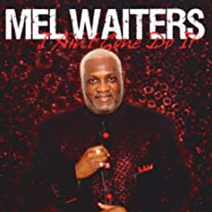 Mel Waiters / I Ain't Gone Do It