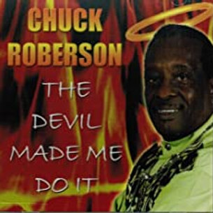 Cuck Roberson / The Devil Made Me Do It