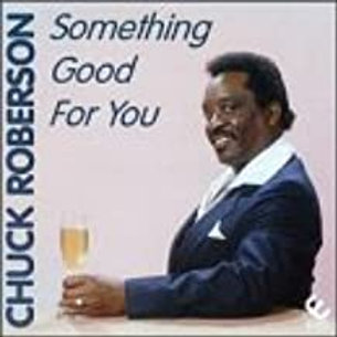 Chuck Roberson / Something Good For You