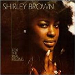Shirley Brown / For The Real Feeling