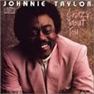 Johnnie Taylor / Crazy'Bout You