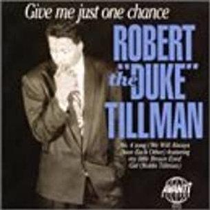 """Robert """"Duke"""" Tillman / Give Me Just One Chance"""