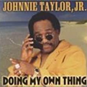 Johnnie Taylor, Jr. / Doing My Own Thing