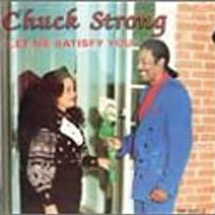Chuck Strong / Let Me Satisfy You