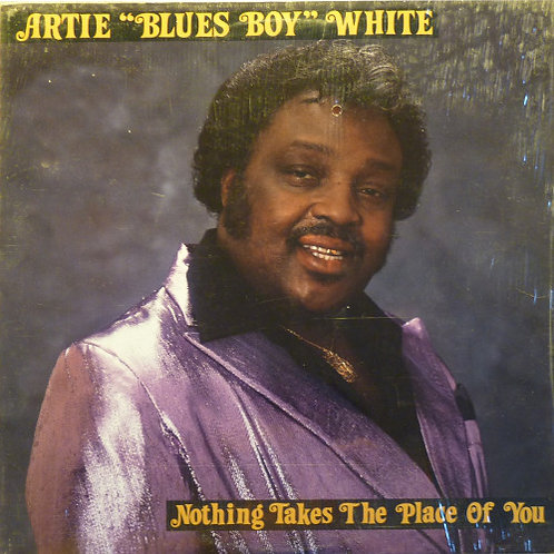 "Artie ""Bluesboy "" White ""Nothing takes the place of you LP"