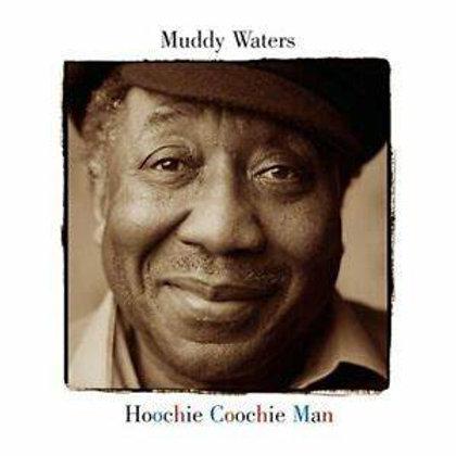 Muddy Waters / Hoochie Coochie Man