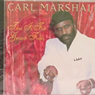 CarlMarshall / This Is For Grown Folk