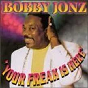 Bobby Jonz / Your Freak Is Here
