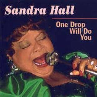 Sandra Hall / Drop Will Do You
