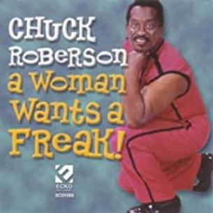 Chuck Roberson / A Woman Wants A Freak
