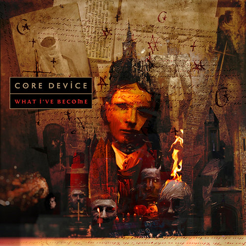 CORE DEVICE - What I've Become HHR014
