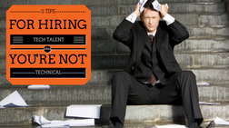 5 Tips for Hiring Tech Talent When You're Not Technical