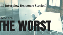 Got Bad Interview Response Stories? These are the WORST.