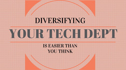 Diversifying Your Tech Department is Easier Than You Think