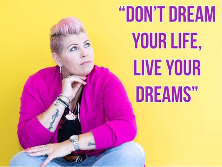 """Don't dream your life, live your Dreams."""