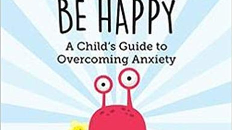 Don't worry be happy - a child's guide to overcoming anxiety