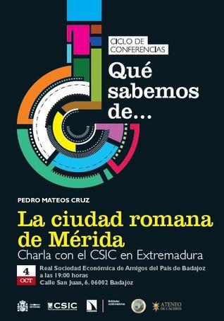"""Conferencia """"La ciudad romana de Mérida"""", D. Pedro Mateos Cruz. 04/10/2017 19.00 horas"""