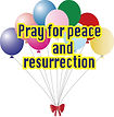 Pray for peace and resurrection