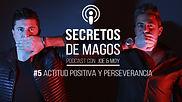 #5 Actitud positiva y perseverancia | Podcast de los Magos Joe & Moy