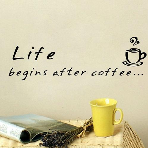 Life begins after Coffee - מדבקת קיר קפה -החיים מתחילים אחרי הקפה