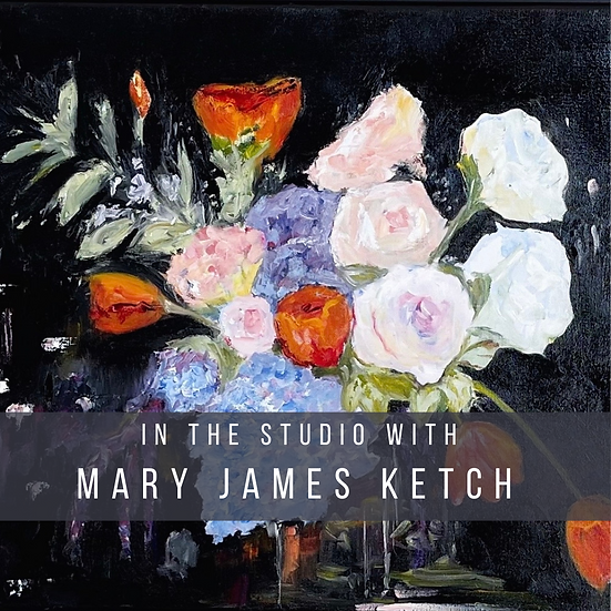 In the Studio with Mary James Ketch