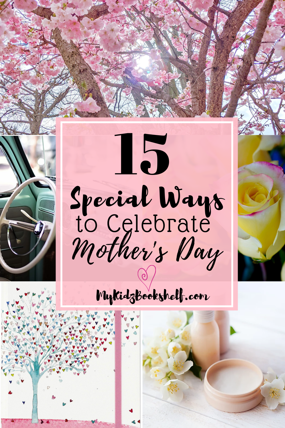 15 Special Ways to Celebrate Mother's Day Pinterest pin with journal car, blooms, roses and spa stuff