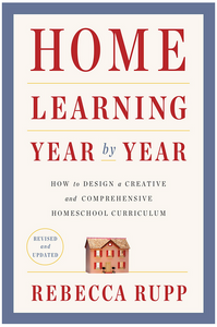 Book Home Learning Year by Year -How to Design a Creative and Comprehensive Homeschool Curriculum by Rebecca Rupp