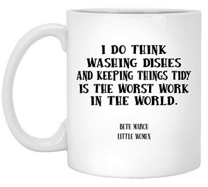 Mug with quote from Little Women by Louisa May Alcott - I do think washing dishes and keeping things tidy is the worst work in the world by Beth March