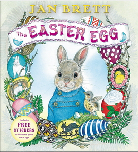 Cover of the book The Easter Egg by Jan Brett shows bunny wearing jacket surrounded by decorated eggs and baby bird