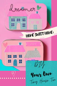 Home Sweet Home: DIY Your Own Tiny House Tin Pinterest Pin with houses decoupaged on cover of tin with heart and word 'dreamer' top