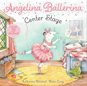 Book Angelina Ballering Center Stage by Katharine Holabird and Helen Craig shows mouse Angelina in ballet tutu dancing in her bedroom