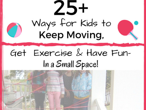 25+ Ways for Kids to Keep Moving, Get  Exercise & Have Fun In a Small Space- Both Indoors and Out!